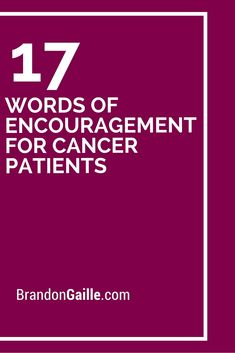 17 Words of Encouragement for Cancer Patients