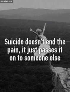 Deep quote. Very true. Please don't give up on life. People care more than you know.
