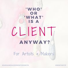 Who or What Is A 'Client' Anyway For Artists & Makers Creative Business, Business Tips, Finding Yourself, About Me Blog, Told You So, This Or That Questions, Reading, Artist, Word Reading