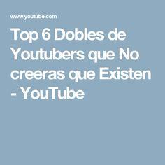 Top 6 Dobles de Youtubers que No creeras que Existen - YouTube