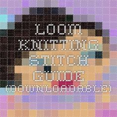 Loom Knitting Stitch Guide (downloadable)