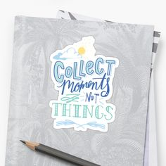 Collect Moments Not Things by Kit Cronk