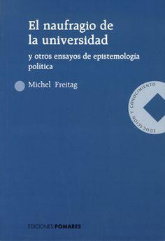 El naufragio de la universidad y otros ensayos de epistemología política / Michel Freitag  L/Bc 159.9 FRE nau Weather, Shipwreck, Essayist, Universe