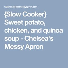 {Slow Cooker} Sweet potato, chicken, and quinoa soup - Chelsea's Messy Apron