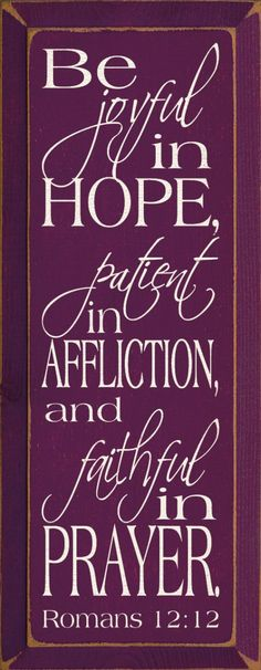 Be joyful in hope, patient in affliction, and faithful in prayer. Romans Always a work in progress for me.especially the patience. Sign Quotes, Bible Quotes, Me Quotes, Prayer Quotes, Wall Quotes, Spiritual Quotes, Thy Word, Word Of God, Romans 12