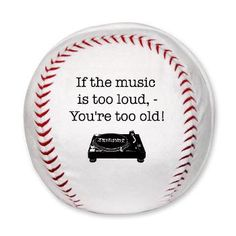 if the music is to loud youre too old Plush Baseba