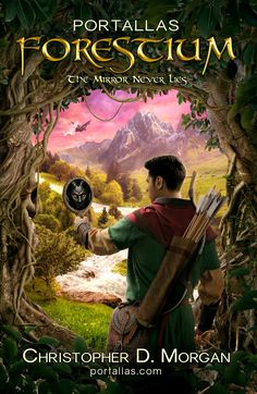 Forestium: The Mirror Never Lies - a YA Fantasy Adventure novel by Christopher D. Morgan. Book 1 in the Portallas young adult series, this magical coming of age story will delight young and old alike.