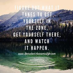 Figure out what it takes to get yourself in the zone get there and watch it happen.