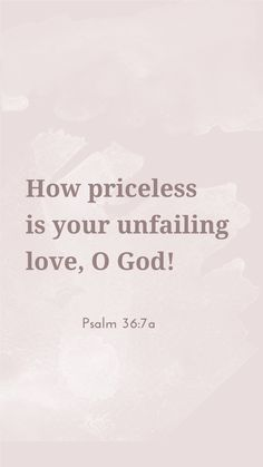 How priceless is your unfailing love, O God!