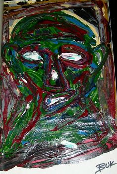 An untitled Charles Bukowski oil painting    A self-taught artist, Charles Bukowski (1920–1994) created more than 1,000 paintings in his lifetime. As with his writing, these works display an art-brut vitality. He worked in any media at hand: acrylics, oil paint, watercolor, pastel, crayon, and pen. Many of these works were bound into first editions of his books from Black Sparrow Press.