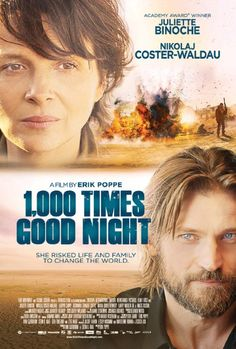 1,000 Times Good Night (2013) - I have to say that I hate that they included him on the cover like this was some kind of love story, like he wasn't a disappointingly selfish, weak sort of man. Her character was brave and strong, and all they did was criticize her for it. I was proud of her choice and her older daughter.