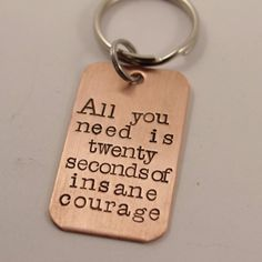 All you need is twenty seconds of insane courage keychain - Hand stamped copper keychain