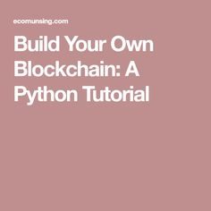Build Your Own Blockchain: A Python Tutorial