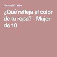 ¿Qué refleja el color de tu ropa? - Mujer de 10