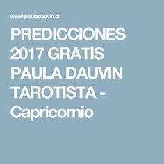 PREDICCIONES 2017 GRATIS PAULA DAUVIN TAROTISTA - Capricornio