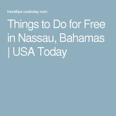 Things to Do for Free in Nassau, Bahamas | USA Today