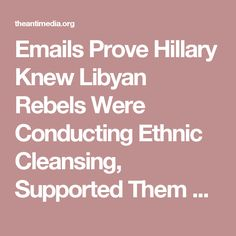 Emails Prove Hillary Knew Libyan Rebels Were Conducting Ethnic Cleansing, Supported Them Anyway