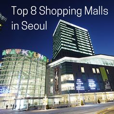 Are you a shop-a-holic? Here is a breakdown of the top Shopping Malls in Seoul!