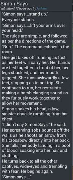 Simon Says Creepypasta scary stories creepy disturbing haha. well, not much to laugh at, but you'd think simon would tell her to die. Short Creepy Stories, Ghost Stories, Horror Stories, Writing Tips, Writing Prompts, Story Prompts, Spooky Scary, After Life, Creepypasta