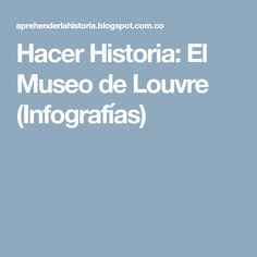 Hacer Historia: El Museo de Louvre (Infografías)