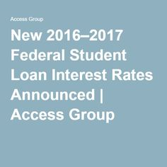 New 2016–2017 Federal Student Loan Interest Rates Announced | Access Group