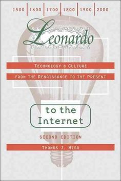Leonardo to the Internet: Technology & Culture from the Renaissance to the Present