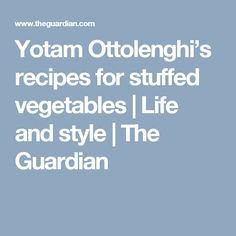 Yotam Ottolenghi's recipes for stuffed vegetables | Life and style | The Guardian