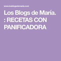 Los Blogs de María. : RECETAS CON PANIFICADORA
