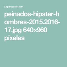 peinados-hipster-hombres-2015.2016-17.jpg 640×960 píxeles