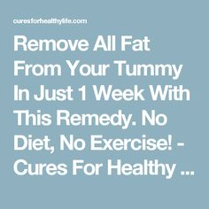 Remove All Fat From Your Tummy In Just 1 Week With This Remedy. No Diet, No Exercise! - Cures For Healthy Life