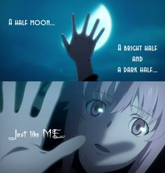 """A half moon. .A bright half and a dark half, just like me.."""