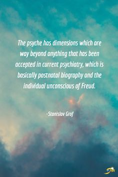 """""""The psyche has dimensions which are way beyond anything that has been accepted in current psychiatry, which is basically postnatal biography and the individual unconscious of Freud."""" - Stanislav Grof   #inspiration #InspirationalQuotes #motivationalquotes #theshiftnetwork http://theshiftnetwork.com/?utm_source=pinterest&utm_medium=social&utm_campaign=quote"""
