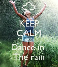 KEEP CALM AND Dance in The rain - by me JMK .