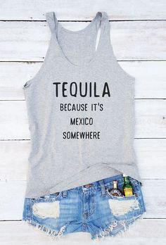 b12798538b43c Tequila because it s Mexico somewhere shirt quote shirt fashion women funny  shirt women graphic tank tops with sayings racerback women shirt