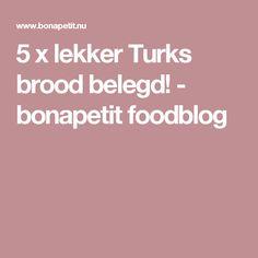 5 x lekker Turks brood belegd! - bonapetit foodblog