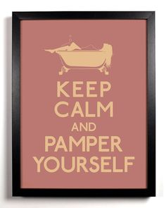 Keep Calm and Pamper Yourself Bath 5 x 7 by KeepCalmAndStayGold, $6.99. Want this for my bathroom.