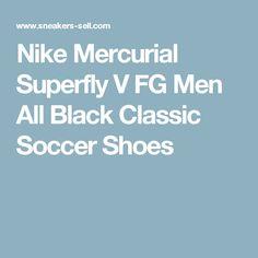 c1a8ff86f Nike Mercurial Superfly V FG Men All Black Classic Soccer Shoes Superfly