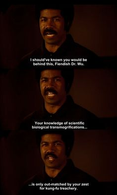 Black Dynamite - hell of a movie. A great homage. And GREAT quotes.