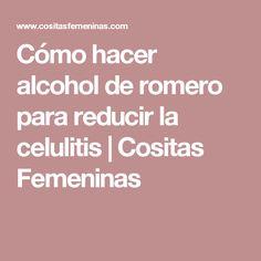 Cómo hacer alcohol de romero para reducir la celulitis | Cositas Femeninas