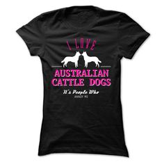 I Love AUSTRALIAN CATTLE DOGS, Its People Who Annoy Me  T Shirt, Hoodie, Sweatshirt