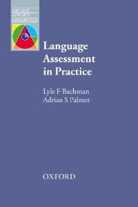 Language assessment in practice : developing language assessments and justifying their use in the real world / Bachman, Lyle ; Palmer, Adrian. - Oxford : Oxford University Press, 2010. - 510p. - ISBN 9780194422932 SISO 800 # Taalkunde
