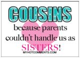 COUSINS...So THATS what happened.. Lisa and I were seperated! =)