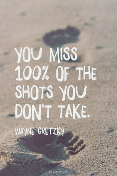 "This quote never gets old. ""You miss 100% of the shots you don't take."" #inspiration #quotes"