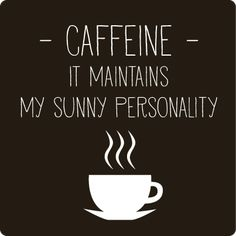 Caffeine - It maintains my sunny personality! ️LO