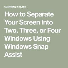How to Separate Your Screen Into Two, Three, or Four Windows Using Windows Snap . - How to Separate Your Screen Into Two, Three, or Four Windows Using Windows Snap Assist - Technology Hacks, Technology Updates, Technology World, Medical Technology, Computer Technology, Energy Technology, Basic Computer Programming, Computer Help, Computer Tips