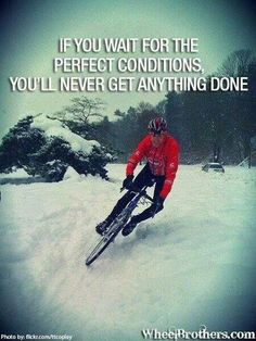 If you want the perfect conditions you will never get anything done.