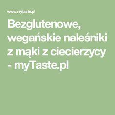 Bezglutenowe, wegańskie naleśniki z mąki z ciecierzycy - myTaste.pl