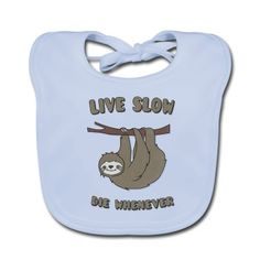 """Bavoir Funny & Cute Sloth """"Live Slow Die Whenever"""" Slogan #cloth #cute #kids# #funny #hipster #nerd #geek #awesome #gift #shop We will review it and take appropriate action. Thanks for helping to maintain extreme awesomeness on Wanelo."""