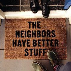 The Neighbors Have Better Stuff door mat... deter thieves! Cheeky... #productdesign