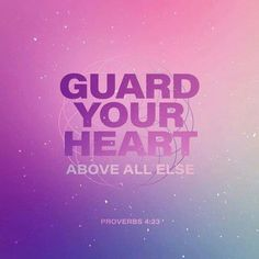 """Guard your heart ab"